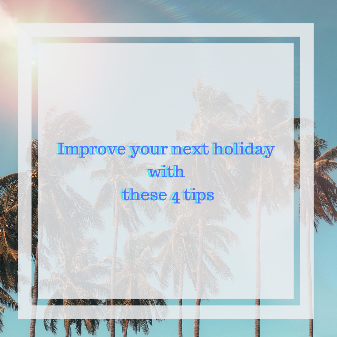 Improve your next holiday with these 4 tips