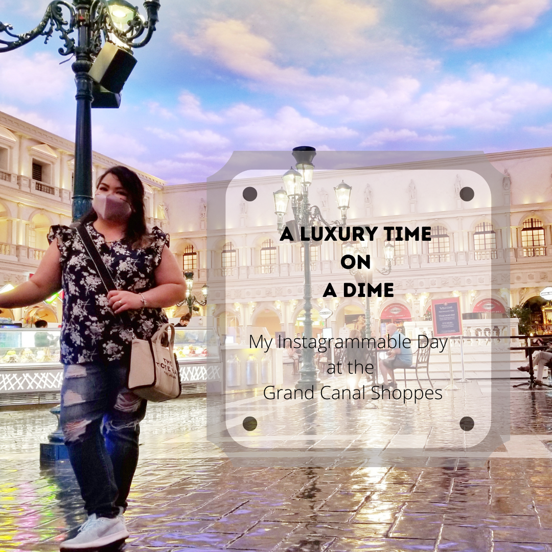 A LUXURY TIME ON A DIME My Instagrammable Day at the Grand Canal Shoppes